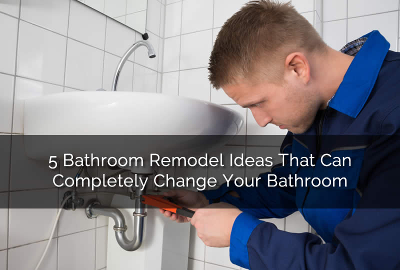 5 Bathroom Remodel Ideas That Can Completely Change Your Bathroom