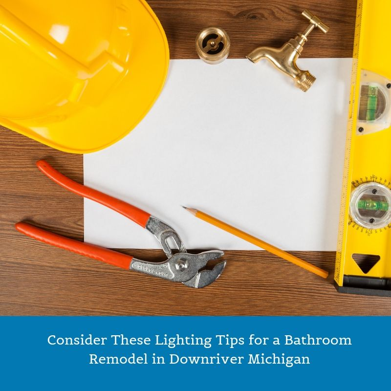 Consider These Lighting Tips for a Bathroom Remodel in Downriver Michigan