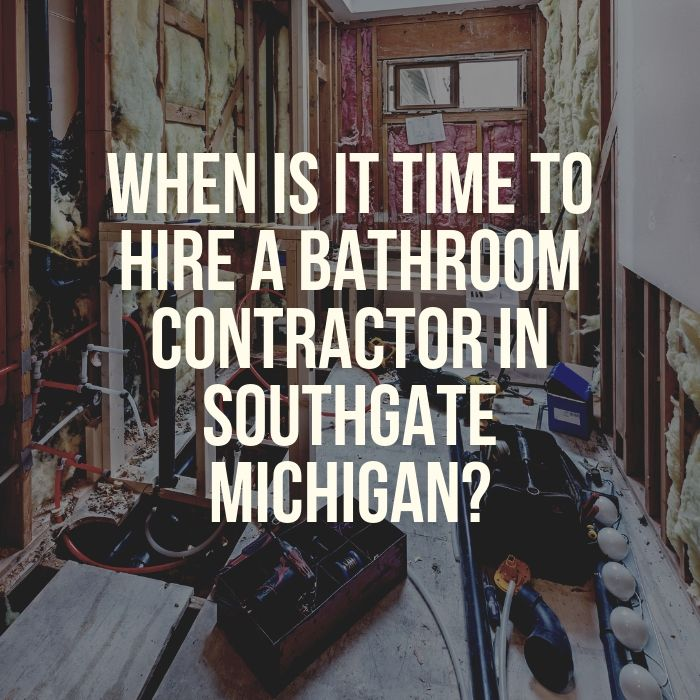 When Is It Time To Hire A Bathroom Contractor In Southgate