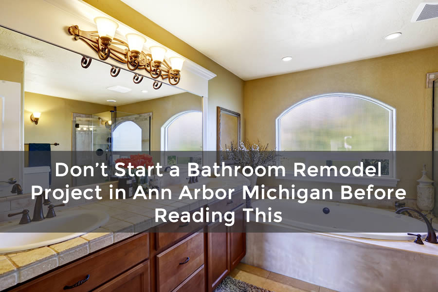 Don't Start a Bathroom Remodel Project in Ann Arbor Michigan Before Reading This