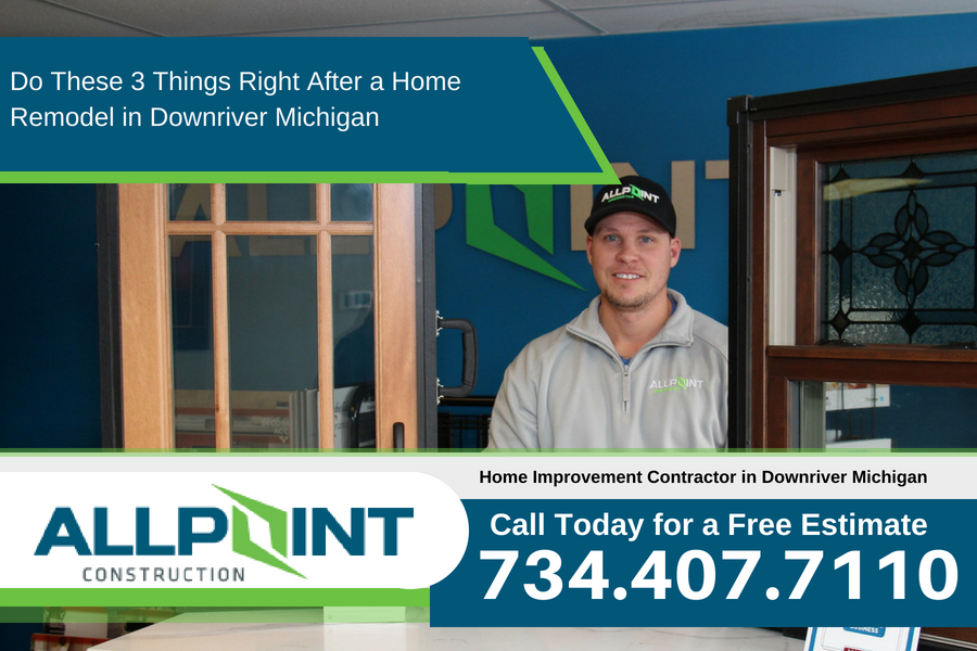 Do These 3 Things Right After a Home Remodel in Downriver Michigan