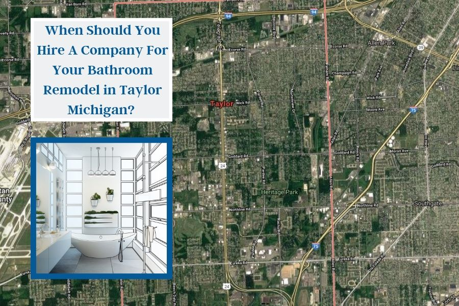 When Should You Hire A Company For Your Bathroom Remodel in Taylor Michigan?