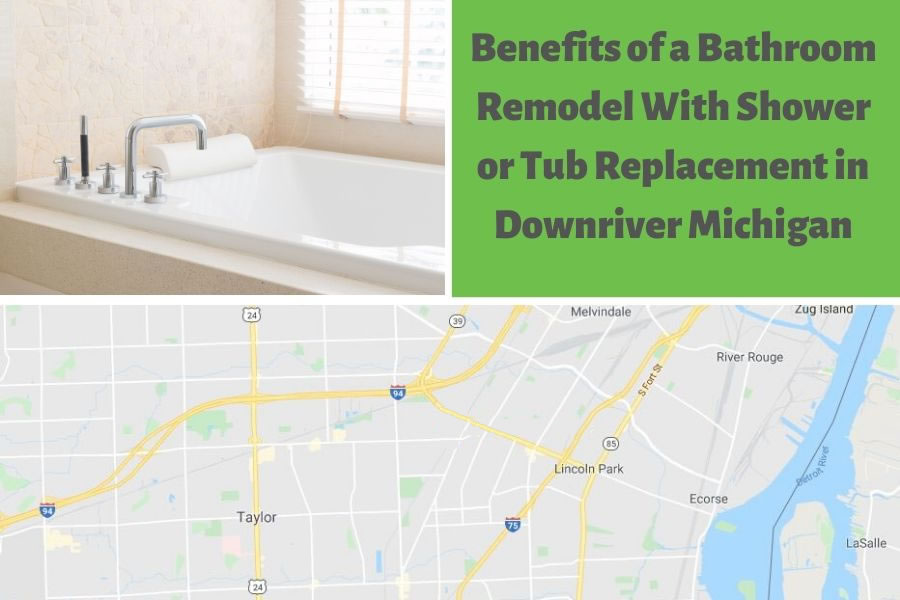 Benefits of a Bathroom Remodel With Shower or Tub Replacement in Downriver Michigan